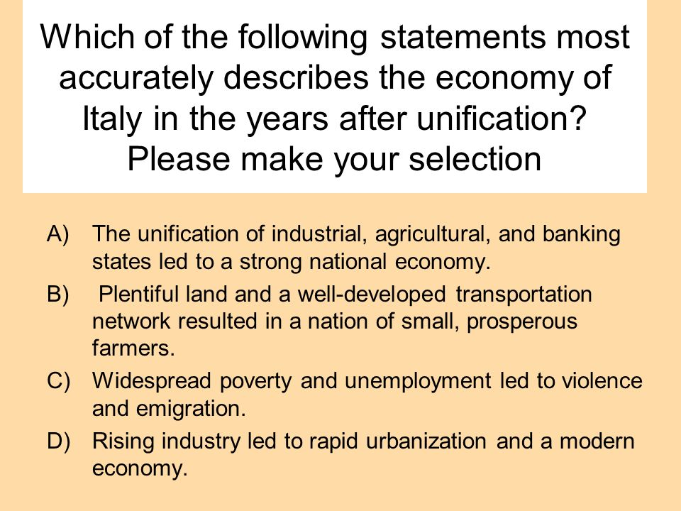 Which of the following statements most accurately describes the economy of Italy in the years after unification Please make your selection