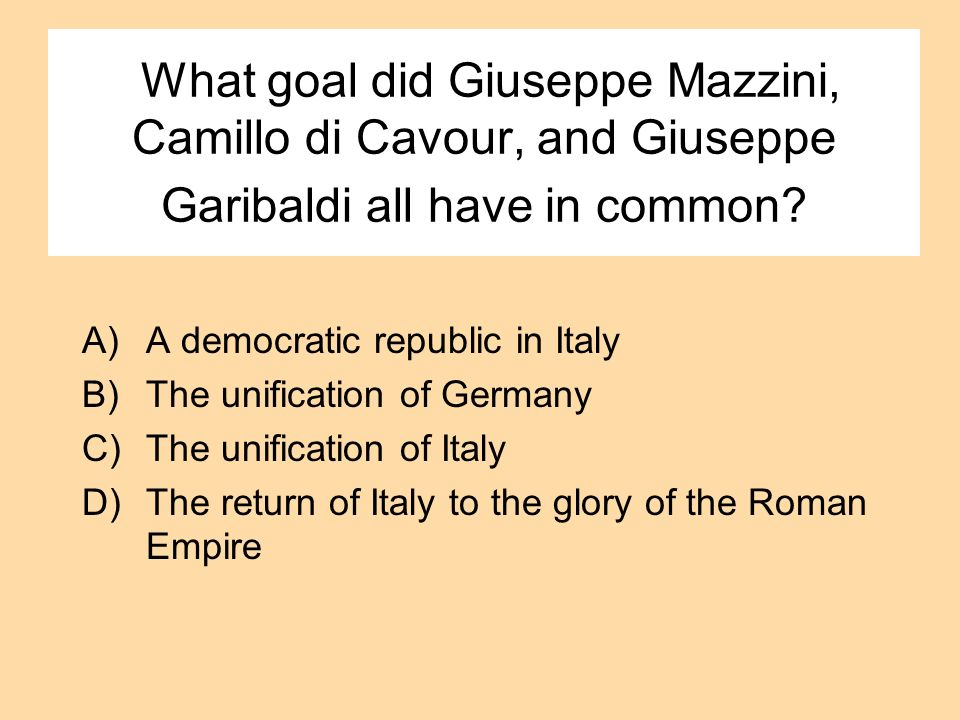 What goal did Giuseppe Mazzini, Camillo di Cavour, and Giuseppe Garibaldi all have in common