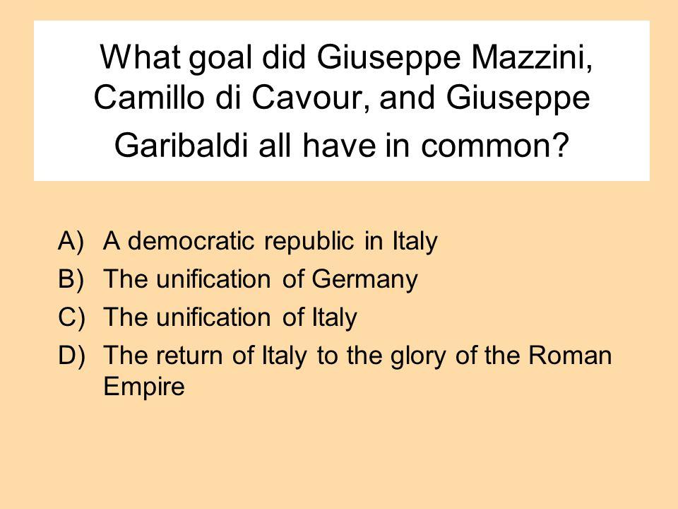 What goal did Giuseppe Mazzini, Camillo di Cavour, and Giuseppe Garibaldi all have in common