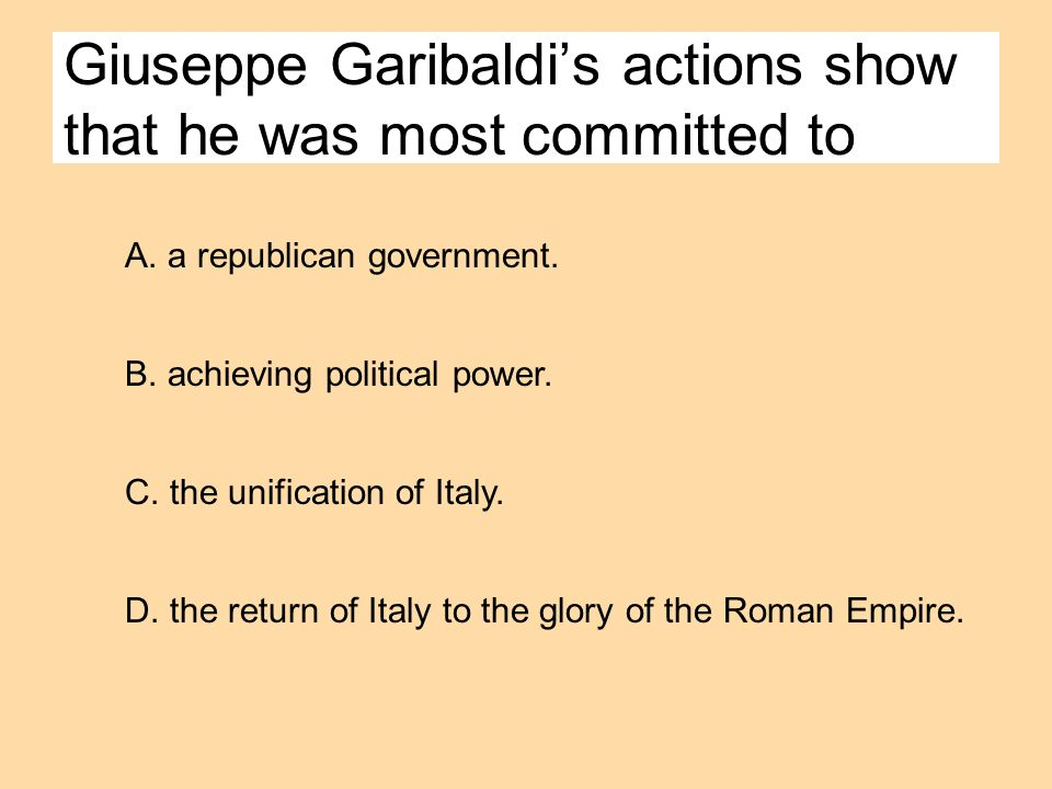 Giuseppe Garibaldi's actions show that he was most committed to