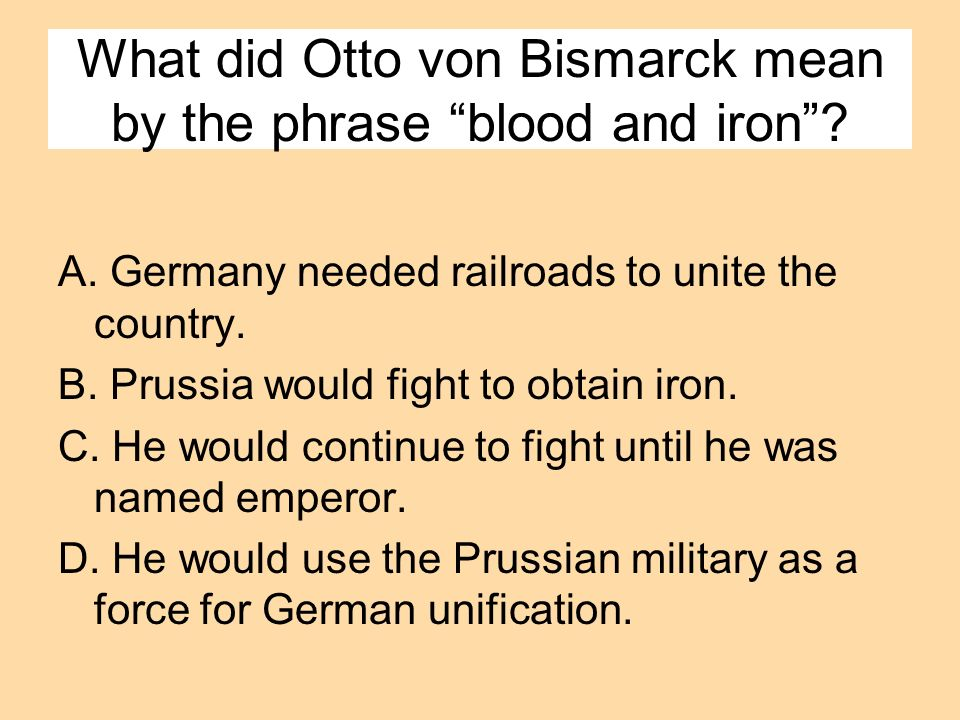 What did Otto von Bismarck mean by the phrase blood and iron