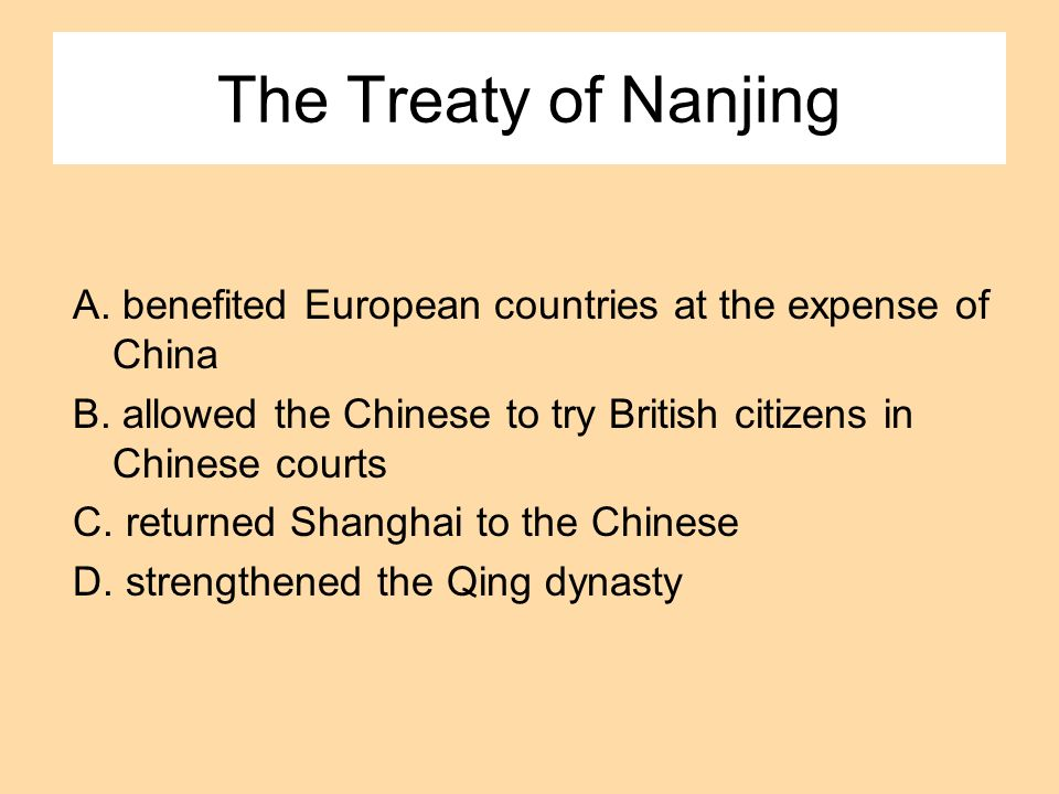 The Treaty of Nanjing A. benefited European countries at the expense of China. B. allowed the Chinese to try British citizens in Chinese courts.