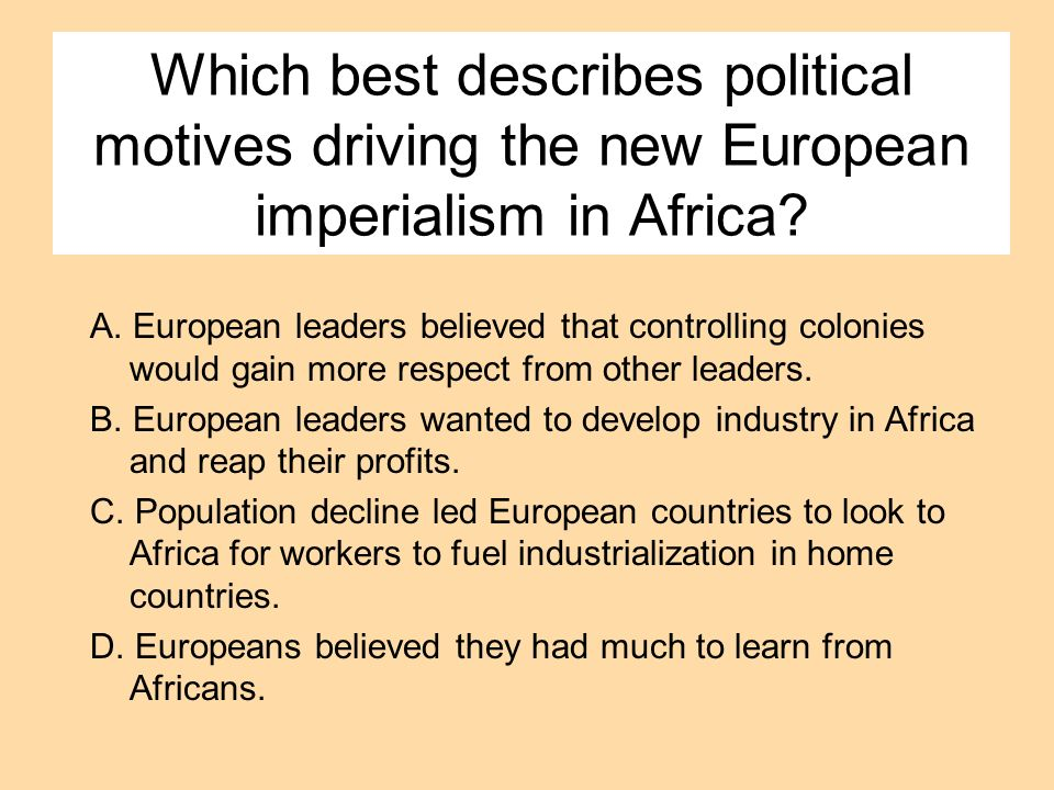 Which best describes political motives driving the new European imperialism in Africa