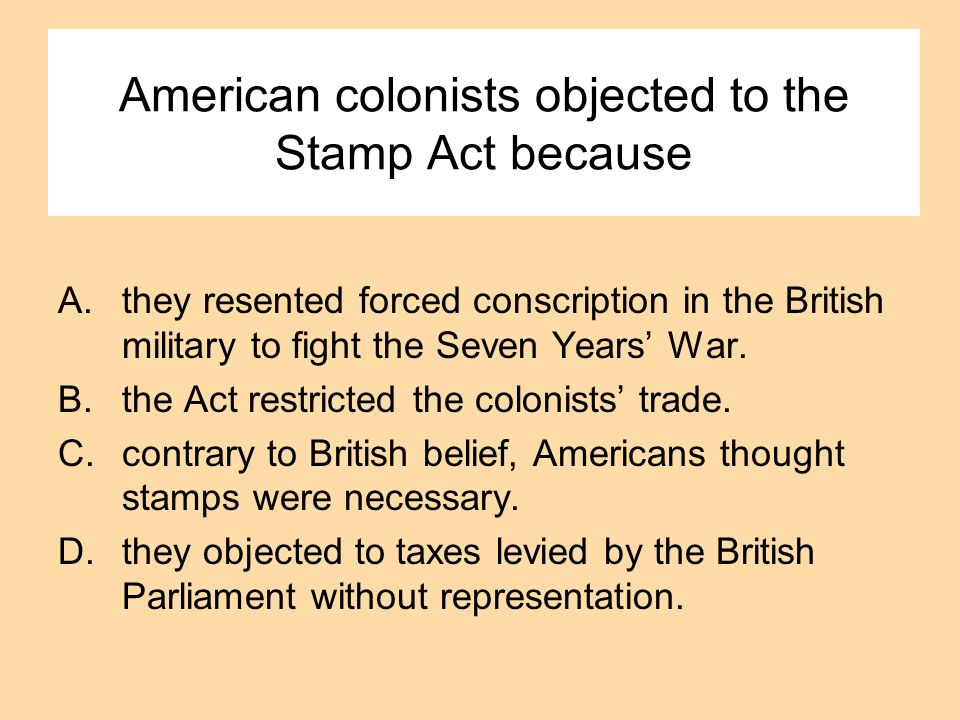 American colonists objected to the Stamp Act because