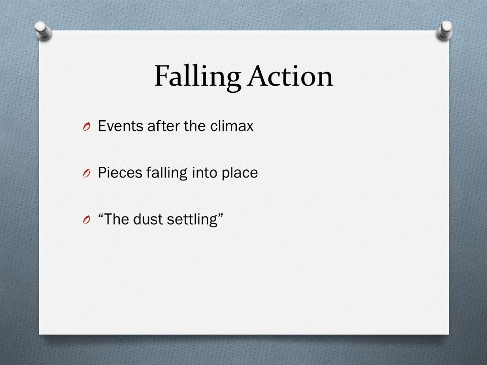Falling Action Events after the climax Pieces falling into place