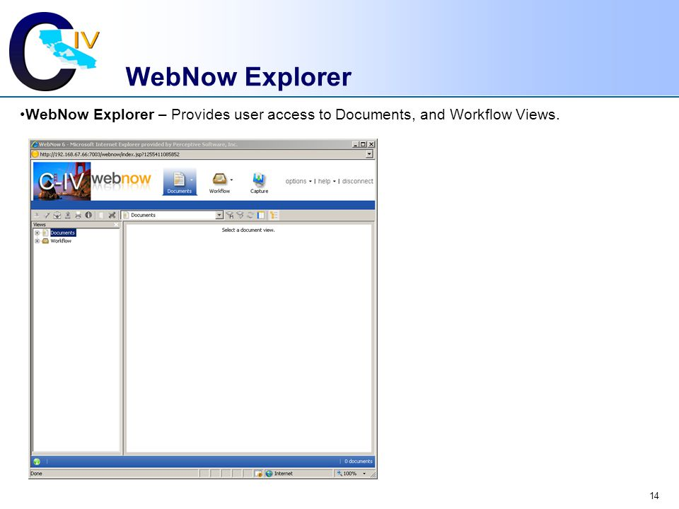 WebNow Explorer WebNow Explorer – Provides user access to Documents, and Workflow Views.