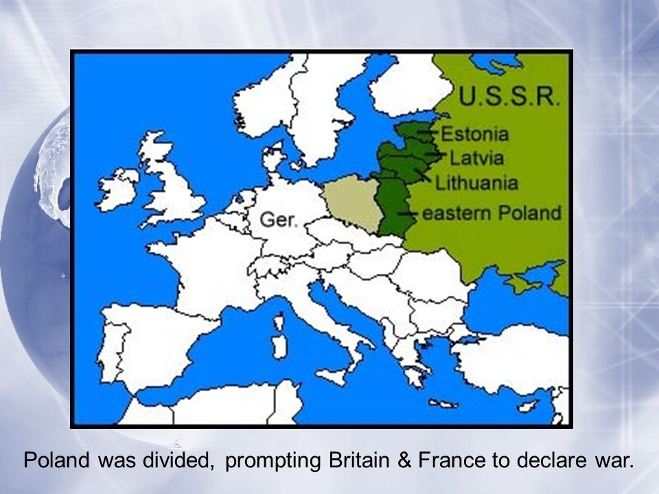 Poland was divided, prompting Britain & France to declare war.