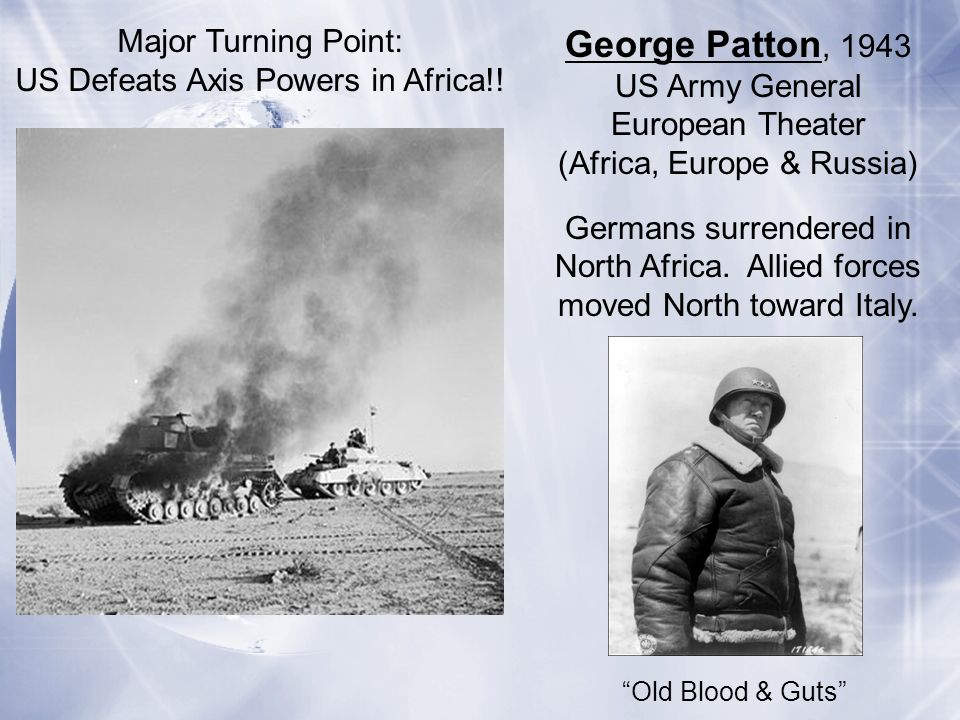George Patton, 1943 Major Turning Point: