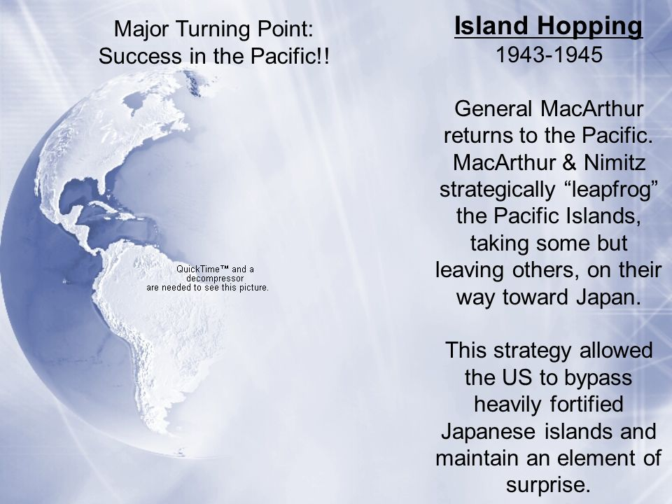 Island Hopping Major Turning Point: 1943-1945 Success in the Pacific!!
