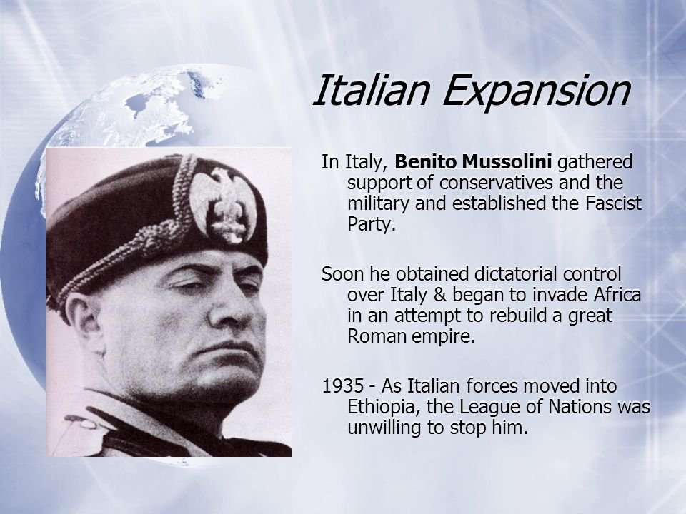 Italian Expansion In Italy, Benito Mussolini gathered support of conservatives and the military and established the Fascist Party.