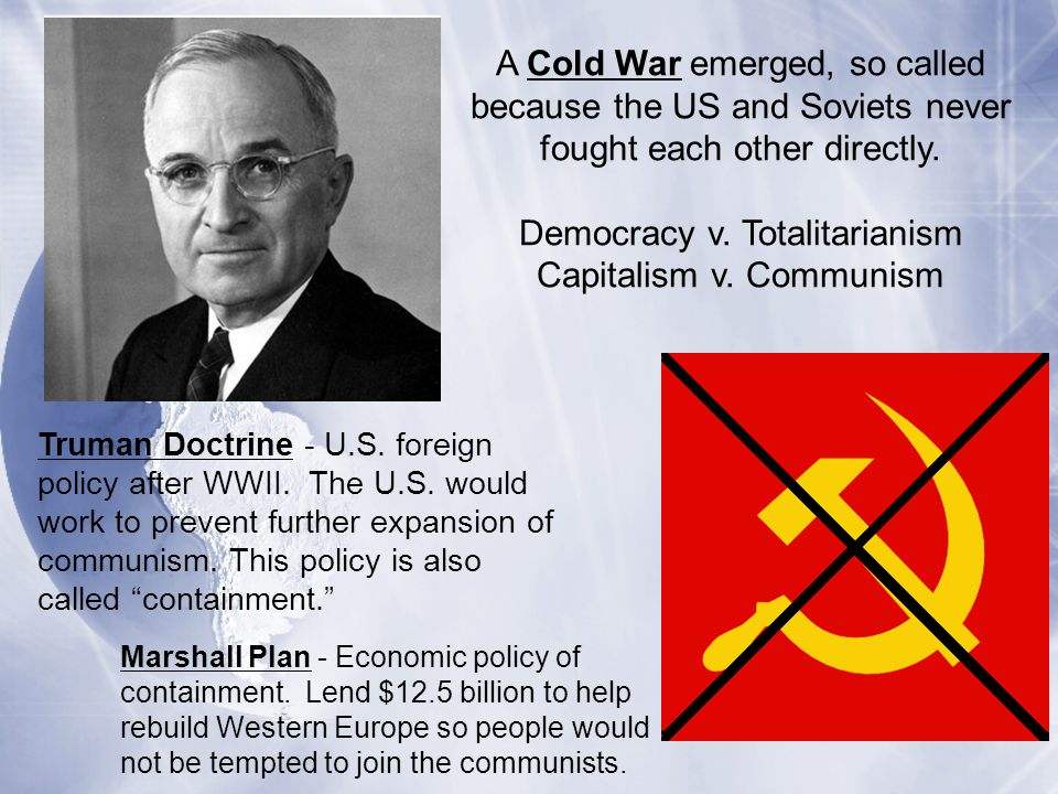 Democracy v. Totalitarianism Capitalism v. Communism