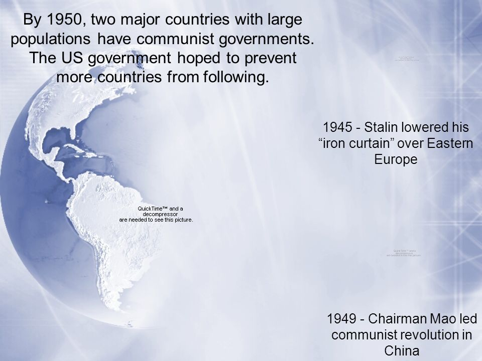 By 1950, two major countries with large populations have communist governments. The US government hoped to prevent more countries from following.