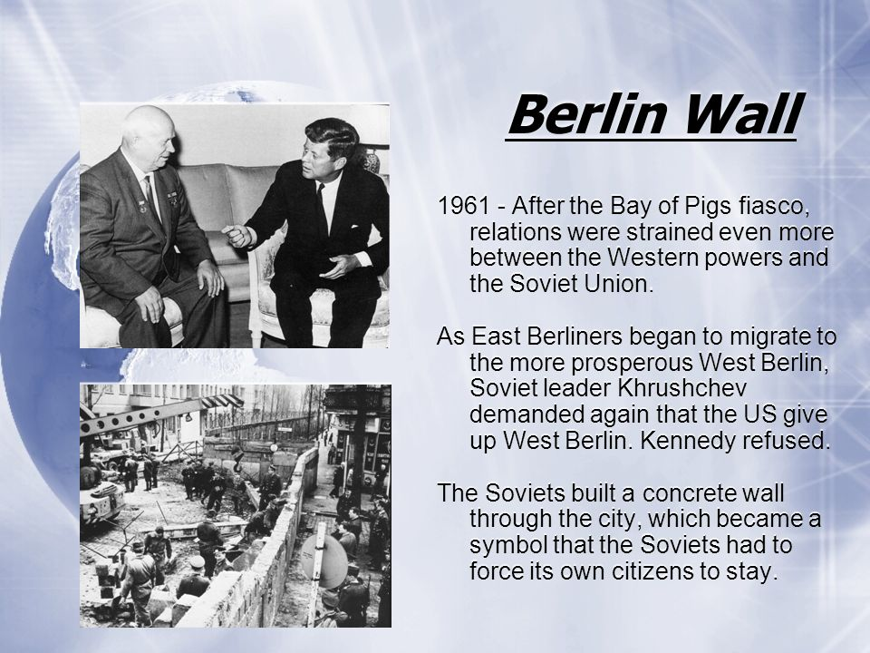 Berlin Wall 1961 - After the Bay of Pigs fiasco, relations were strained even more between the Western powers and the Soviet Union.