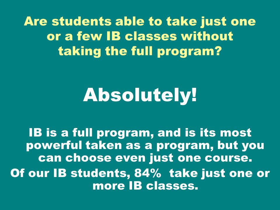 Of our IB students, 84% take just one or more IB classes.