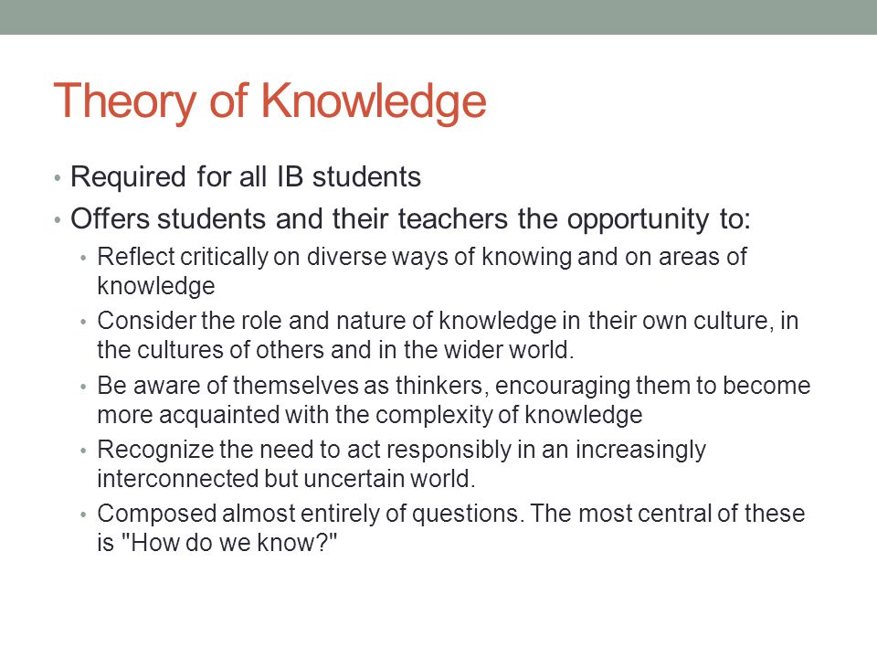 Theory of Knowledge Required for all IB students