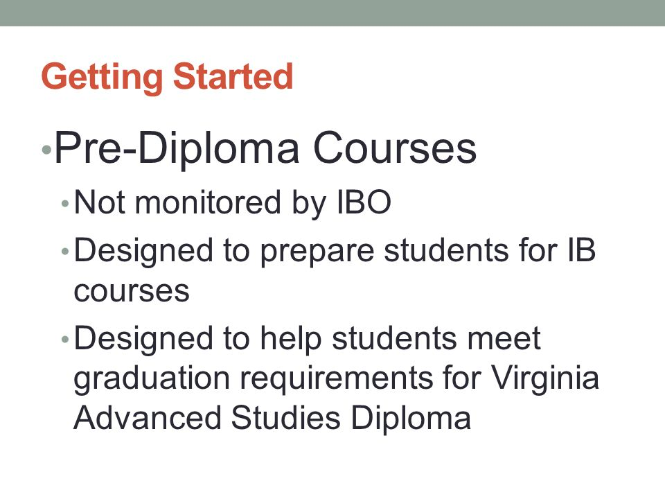 Pre-Diploma Courses Getting Started Not monitored by IBO
