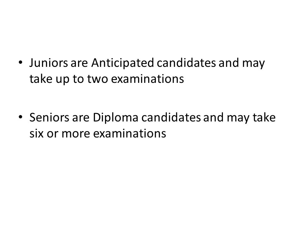 Juniors are Anticipated candidates and may take up to two examinations
