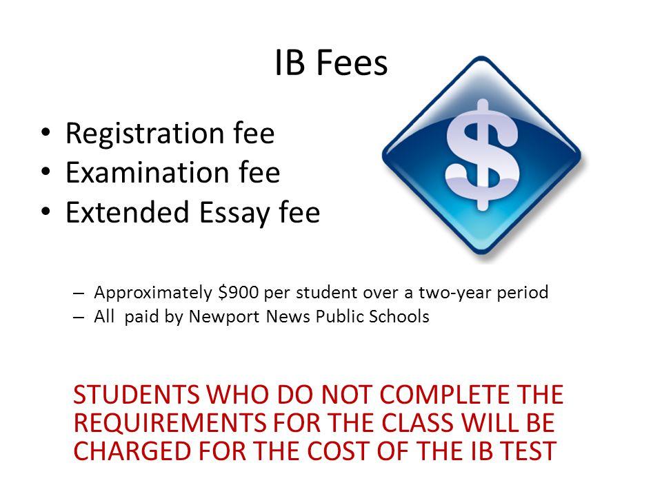 IB Fees Registration fee Examination fee Extended Essay fee
