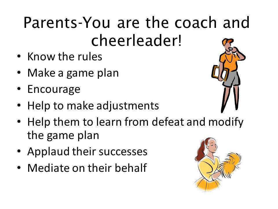 Parents-You are the coach and cheerleader!