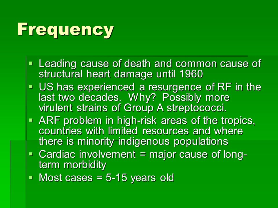 Frequency Leading cause of death and common cause of structural heart damage until 1960.