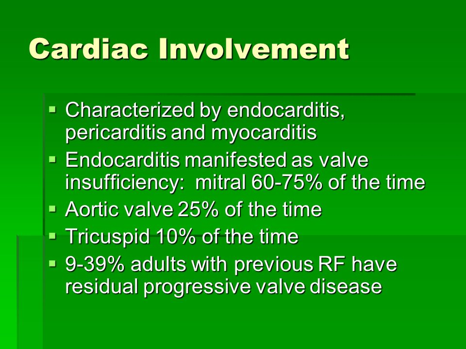 Cardiac Involvement Characterized by endocarditis, pericarditis and myocarditis.