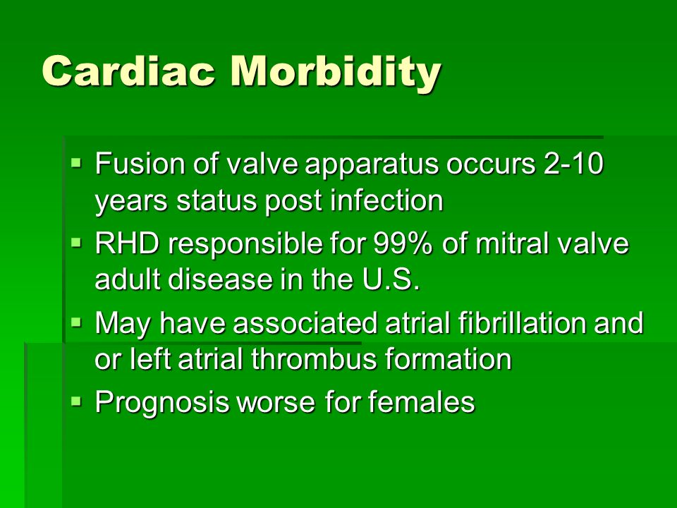 Cardiac Morbidity Fusion of valve apparatus occurs 2-10 years status post infection.