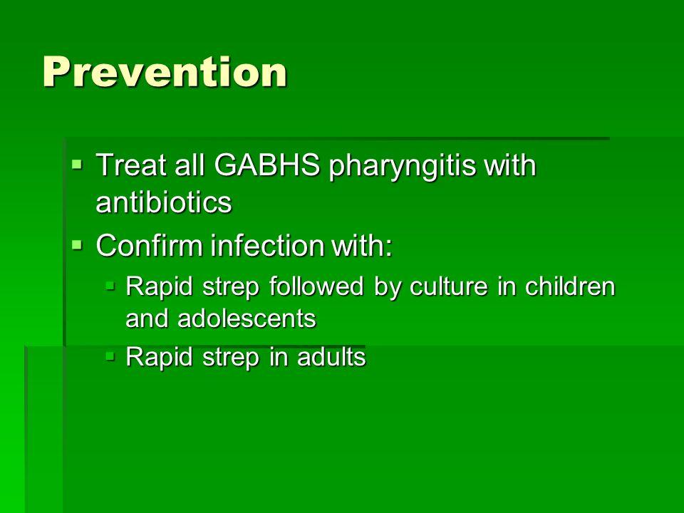 Prevention Treat all GABHS pharyngitis with antibiotics