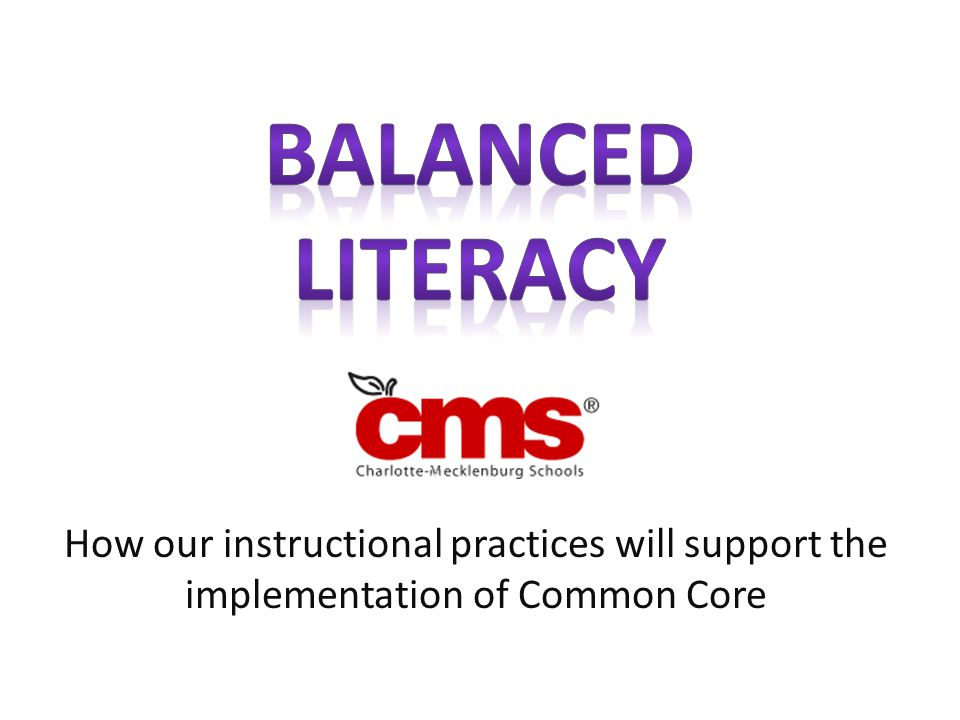 Balanced Literacy How our instructional practices will support the implementation of Common Core