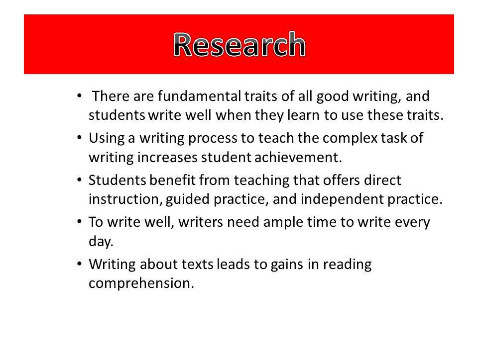 Research There are fundamental traits of all good writing, and students write well when they learn to use these traits.