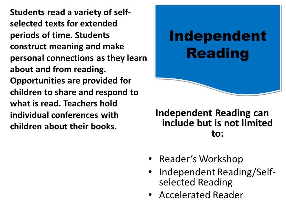 Independent Reading can include but is not limited to: