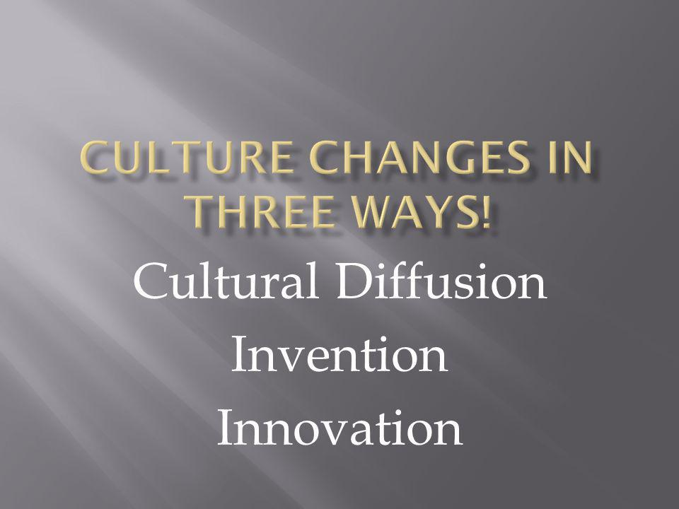 Culture Changes in three ways!