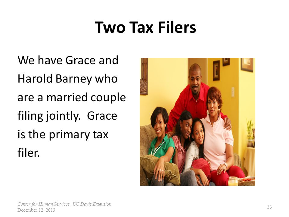 Two Tax Filers We have Grace and Harold Barney who are a married couple filing jointly. Grace is the primary tax filer.