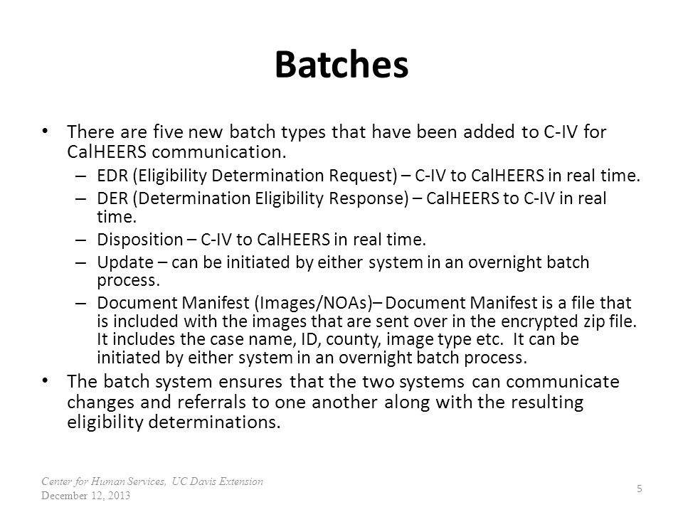 Batches There are five new batch types that have been added to C-IV for CalHEERS communication.