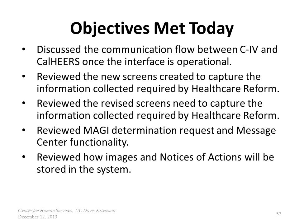 Objectives Met Today Discussed the communication flow between C-IV and CalHEERS once the interface is operational.