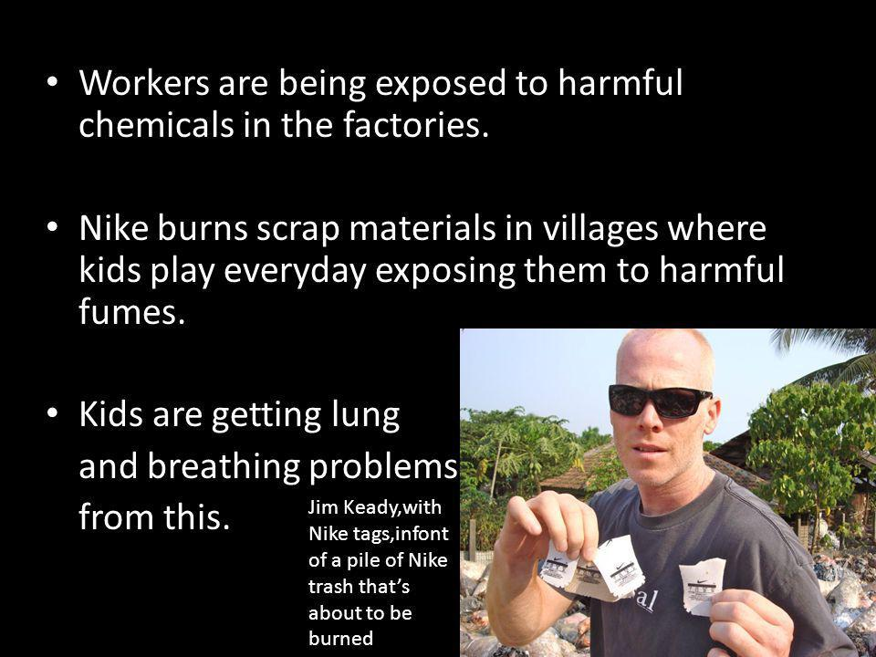 Workers are being exposed to harmful chemicals in the factories.