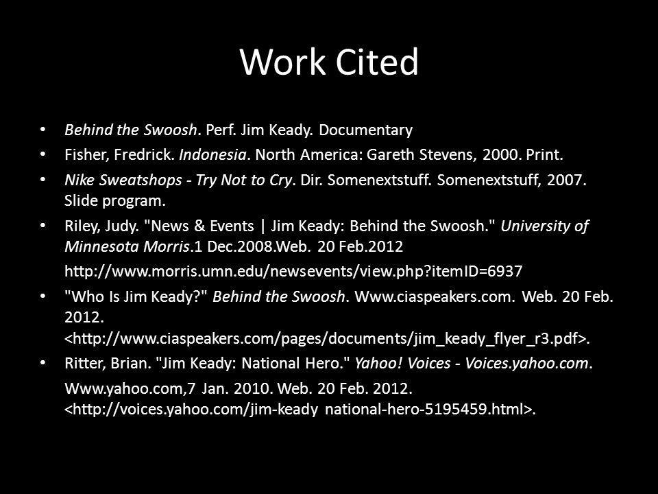 Work Cited Behind the Swoosh. Perf. Jim Keady. Documentary