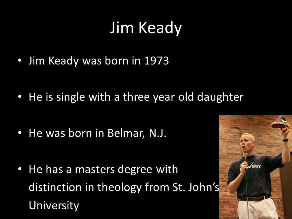 Jim Keady Jim Keady was born in 1973