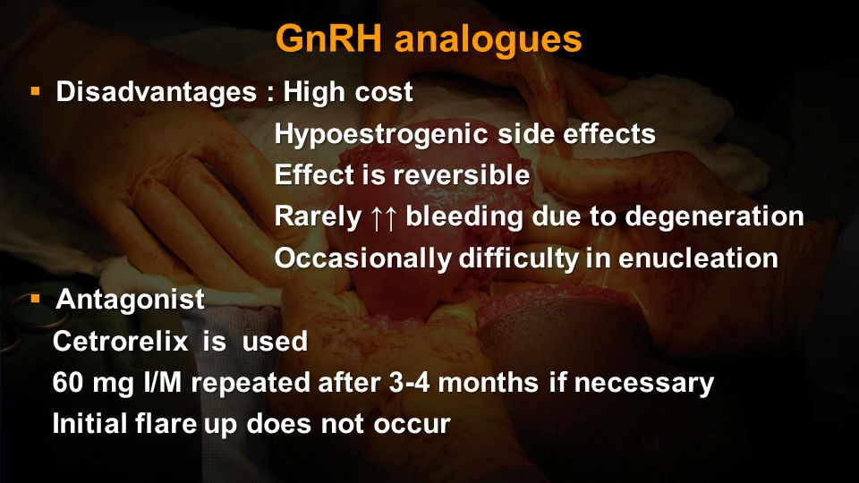 GnRH analogues Disadvantages : High cost Hypoestrogenic side effects