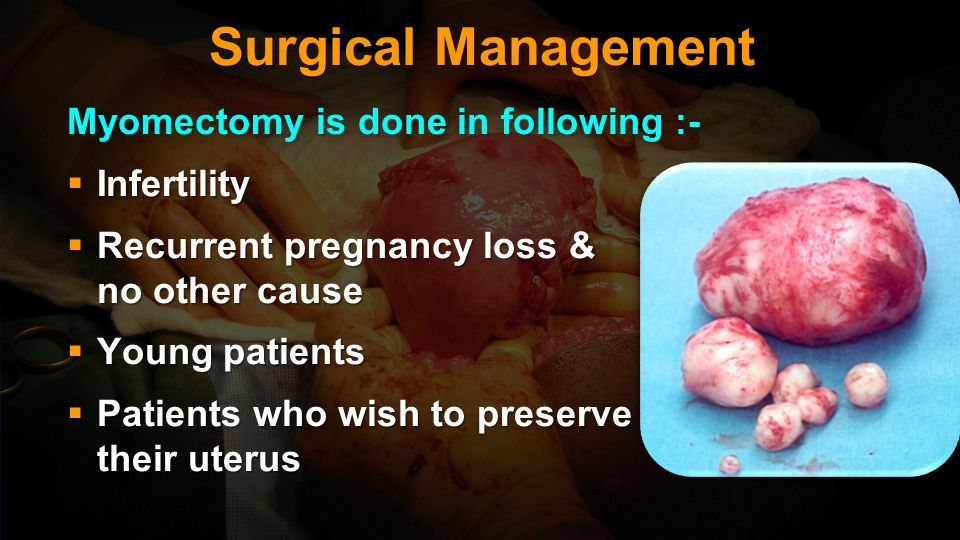 Surgical Management Myomectomy is done in following :- Infertility