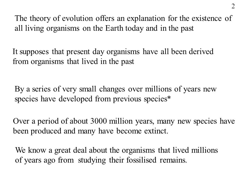 The theory of evolution offers an explanation for the existence of