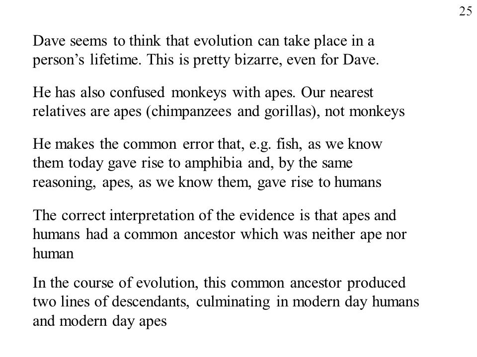 25 Dave seems to think that evolution can take place in a person's lifetime. This is pretty bizarre, even for Dave.