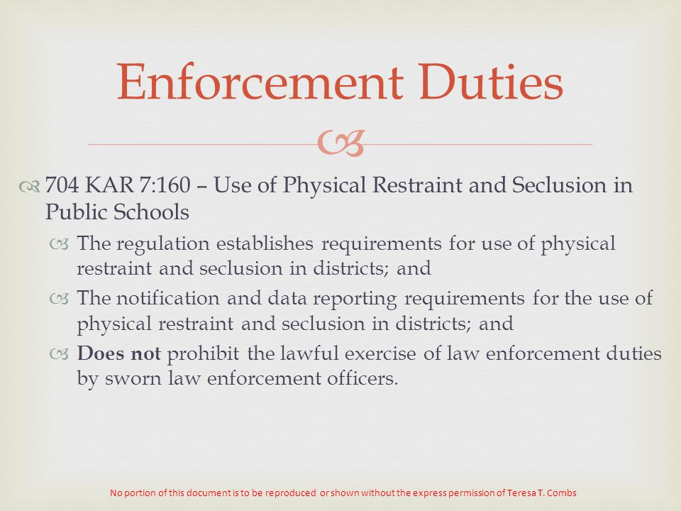 Enforcement Duties 704 KAR 7:160 – Use of Physical Restraint and Seclusion in Public Schools.