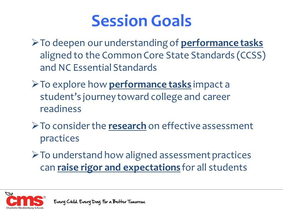 Session Goals To deepen our understanding of performance tasks aligned to the Common Core State Standards (CCSS) and NC Essential Standards.