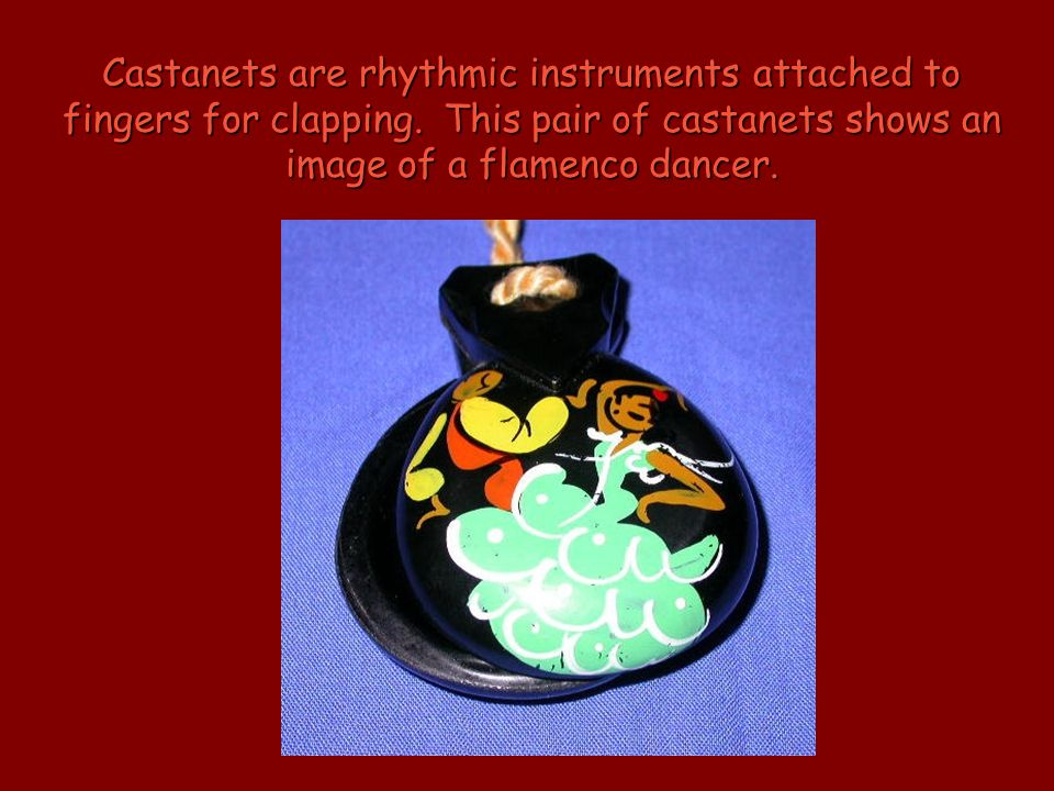 Castanets are rhythmic instruments attached to fingers for clapping