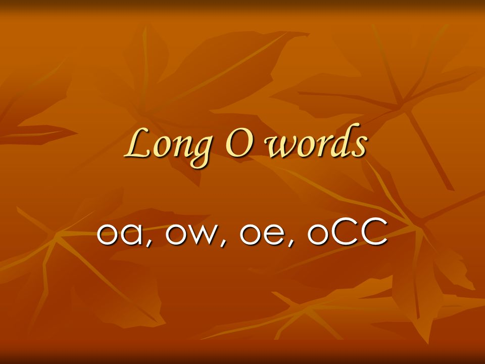 Long O words oa, ow, oe, oCC