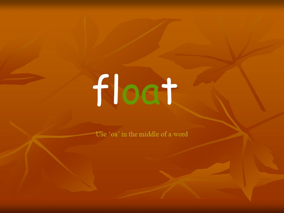 float Use 'oa' in the middle of a word