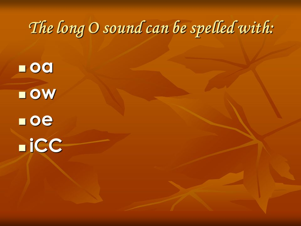 The long O sound can be spelled with:
