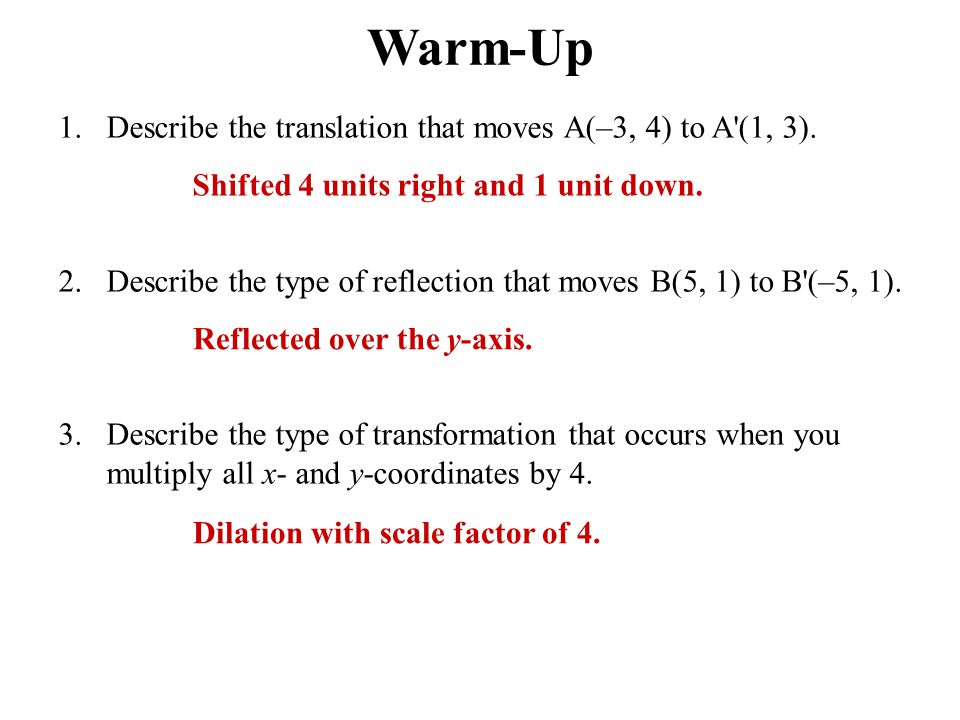 Warm-Up 1. Describe the translation that moves A(–3, 4) to A (1, 3).