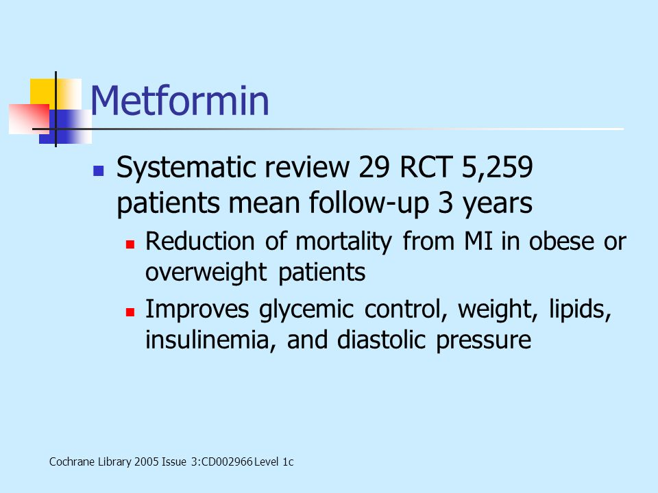Metformin Systematic review 29 RCT 5,259 patients mean follow-up 3 years. Reduction of mortality from MI in obese or overweight patients.
