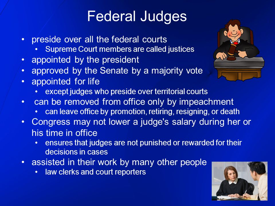 Federal Judges preside over all the federal courts